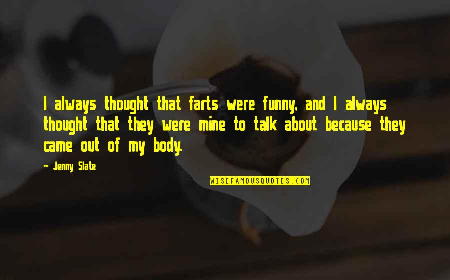 Chrissy Teigen Funny Quotes By Jenny Slate: I always thought that farts were funny, and