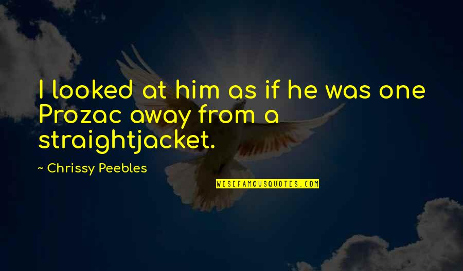 Chrissy's Quotes By Chrissy Peebles: I looked at him as if he was