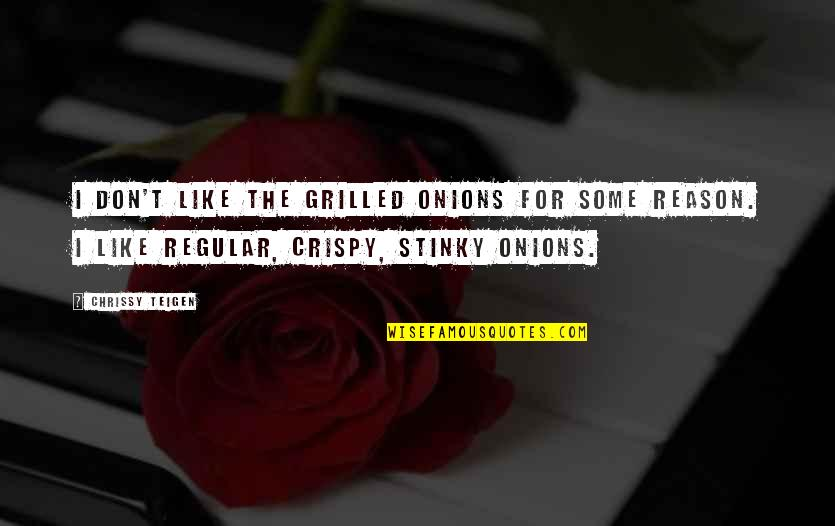 Chrissy's Quotes By Chrissy Teigen: I don't like the grilled onions for some