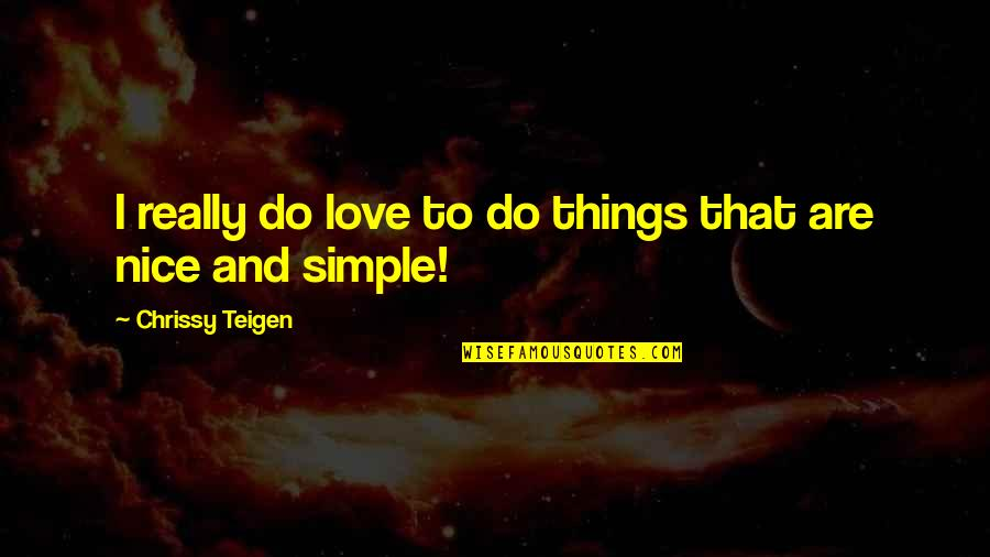 Chrissy's Quotes By Chrissy Teigen: I really do love to do things that