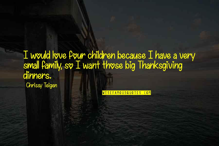 Chrissy's Quotes By Chrissy Teigen: I would love four children because I have