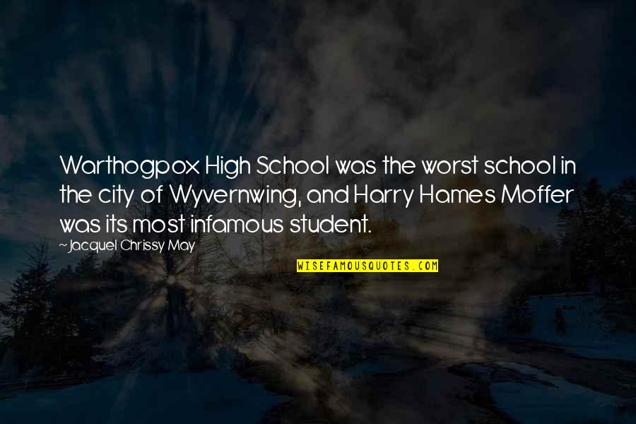 Chrissy's Quotes By Jacquel Chrissy May: Warthogpox High School was the worst school in