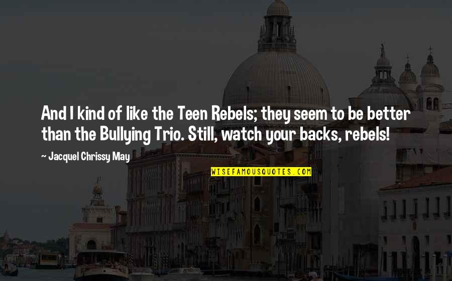 Chrissy's Quotes By Jacquel Chrissy May: And I kind of like the Teen Rebels;