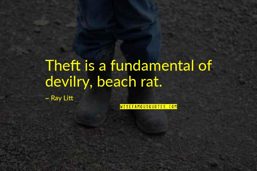 Chrissy's Quotes By Ray Litt: Theft is a fundamental of devilry, beach rat.