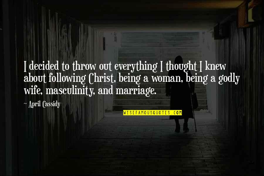 Christ And Marriage Quotes By April Cassidy: I decided to throw out everything I thought