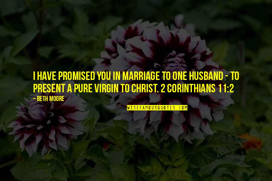 Christ And Marriage Quotes By Beth Moore: I have promised you in marriage to one