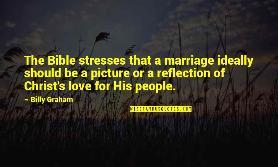 Christ And Marriage Quotes By Billy Graham: The Bible stresses that a marriage ideally should