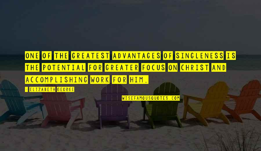 Christ And Marriage Quotes By Elizabeth George: One of the greatest advantages of singleness is