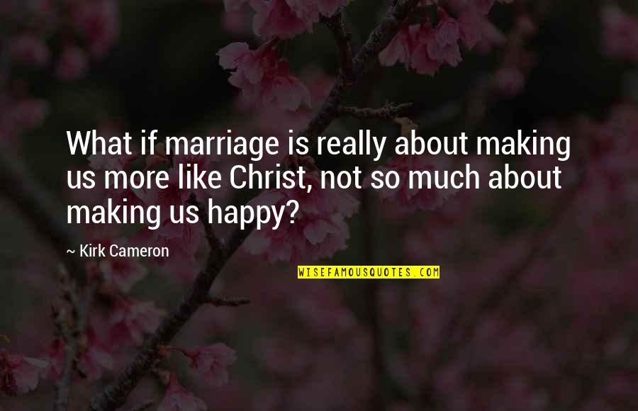 Christ And Marriage Quotes By Kirk Cameron: What if marriage is really about making us