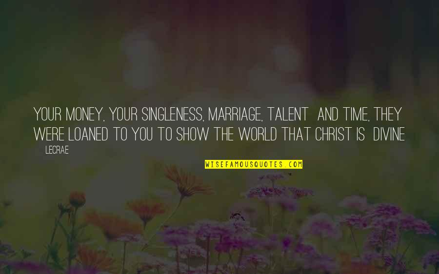Christ And Marriage Quotes By LeCrae: Your money, your singleness, marriage, talent and time,