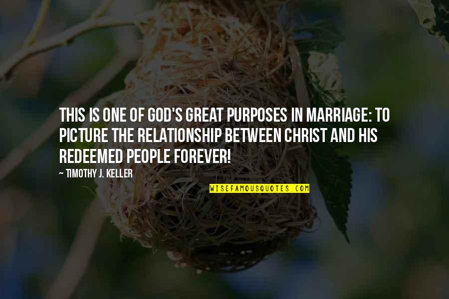 Christ And Marriage Quotes By Timothy J. Keller: This is one of God's great purposes in