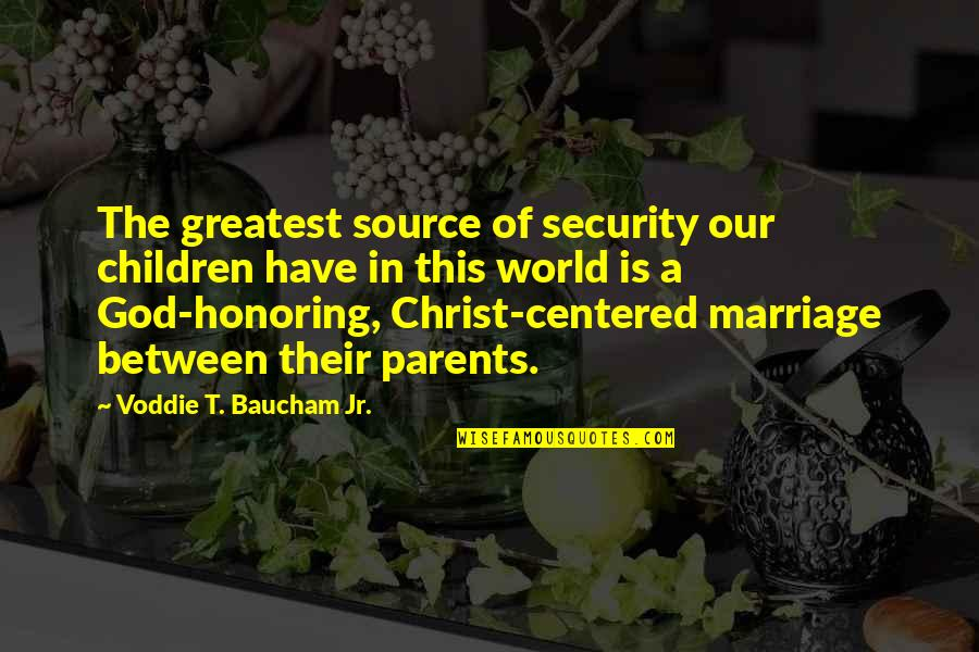 Christ And Marriage Quotes By Voddie T. Baucham Jr.: The greatest source of security our children have