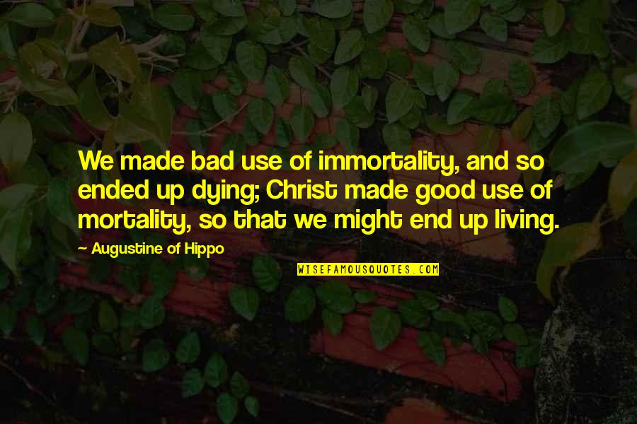 Christ Dying For Us Quotes By Augustine Of Hippo: We made bad use of immortality, and so