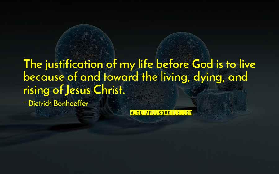 Christ Dying For Us Quotes By Dietrich Bonhoeffer: The justification of my life before God is