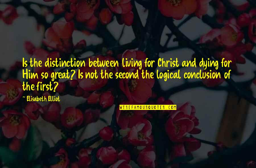 Christ Dying For Us Quotes By Elisabeth Elliot: Is the distinction between living for Christ and