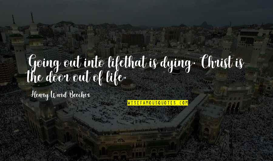 Christ Dying For Us Quotes By Henry Ward Beecher: Going out into lifethat is dying. Christ is