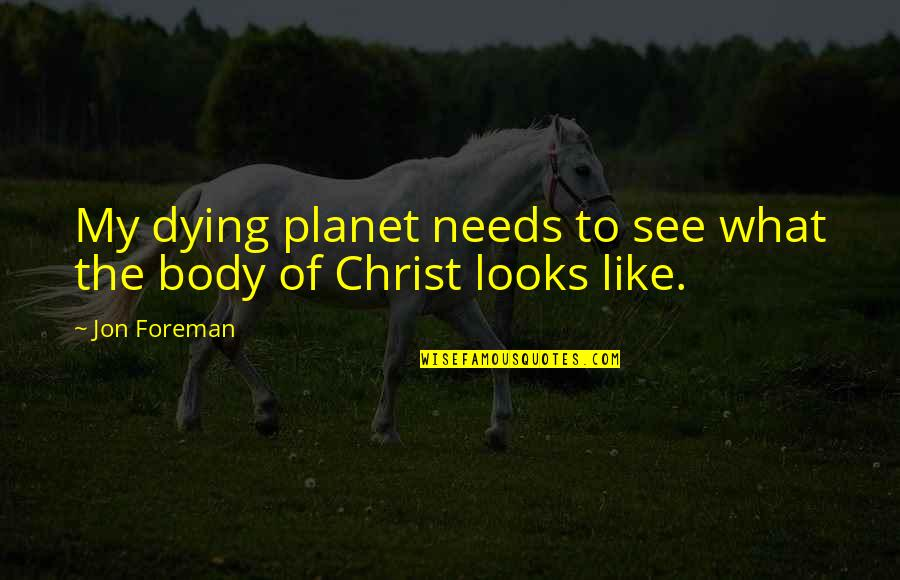 Christ Dying For Us Quotes By Jon Foreman: My dying planet needs to see what the