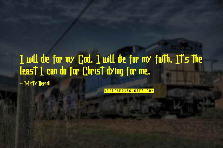 Christ Dying For Us Quotes By Misty Bernall: I will die for my God. I will