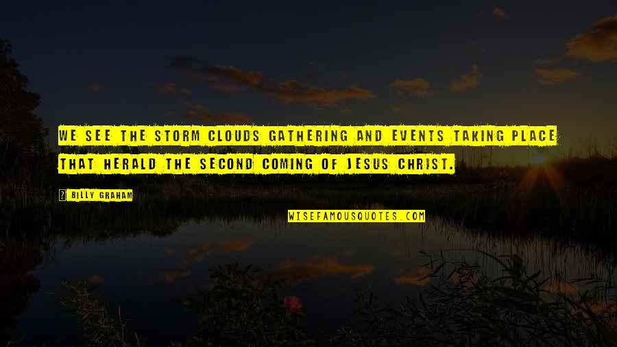 Christ Second Coming Quotes By Billy Graham: We see the storm clouds gathering and events