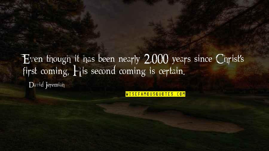 Christ Second Coming Quotes By David Jeremiah: Even though it has been nearly 2,000 years