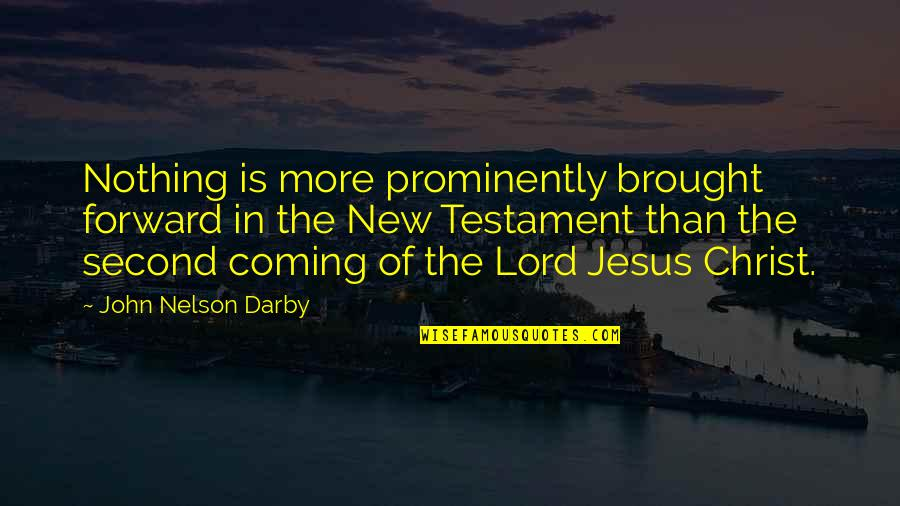 Christ Second Coming Quotes By John Nelson Darby: Nothing is more prominently brought forward in the