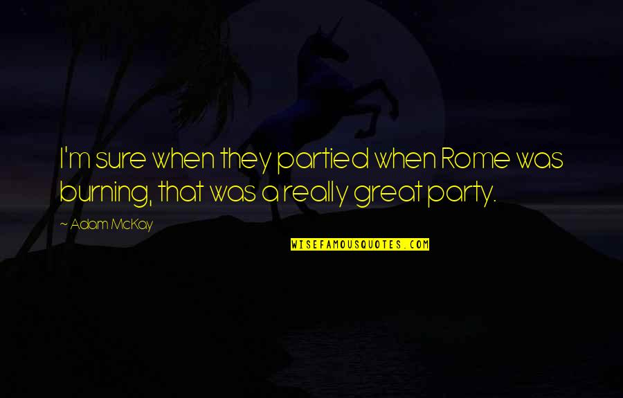Christabel Coleridge Quotes By Adam McKay: I'm sure when they partied when Rome was