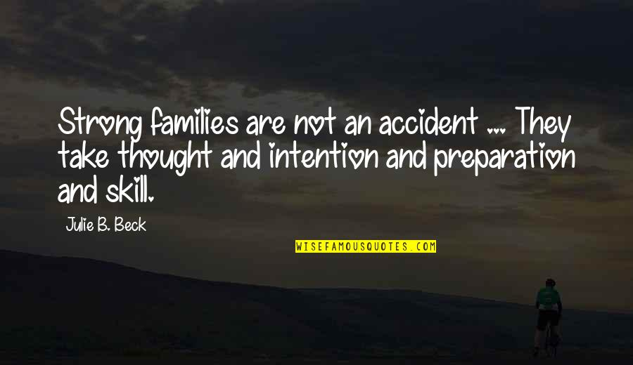 Christabel Coleridge Quotes By Julie B. Beck: Strong families are not an accident ... They