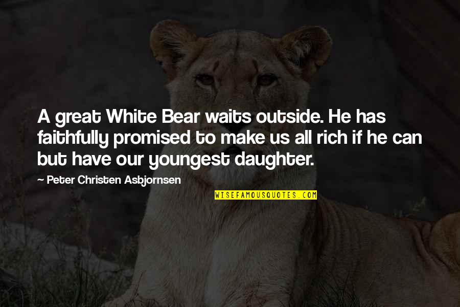 Christen Quotes By Peter Christen Asbjornsen: A great White Bear waits outside. He has