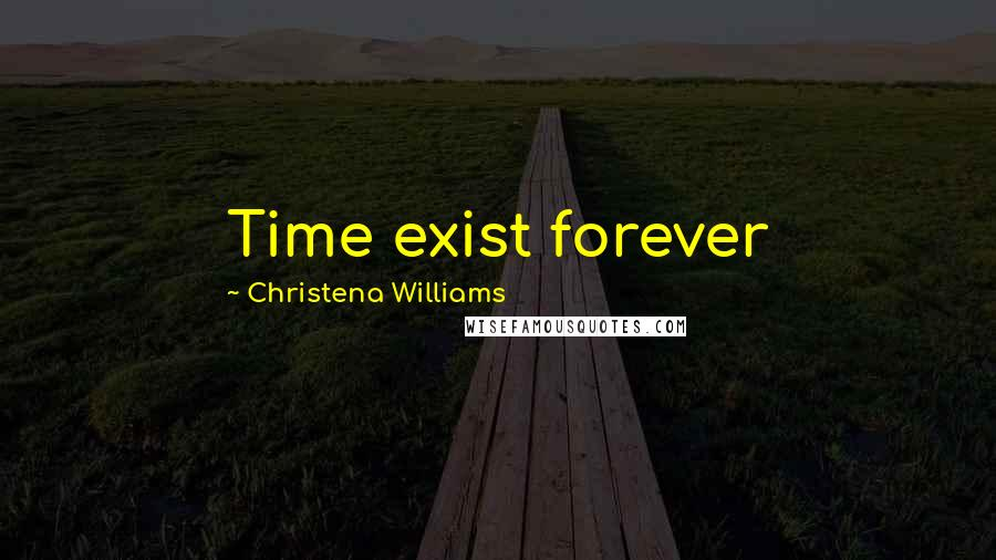 Christena Williams quotes: Time exist forever