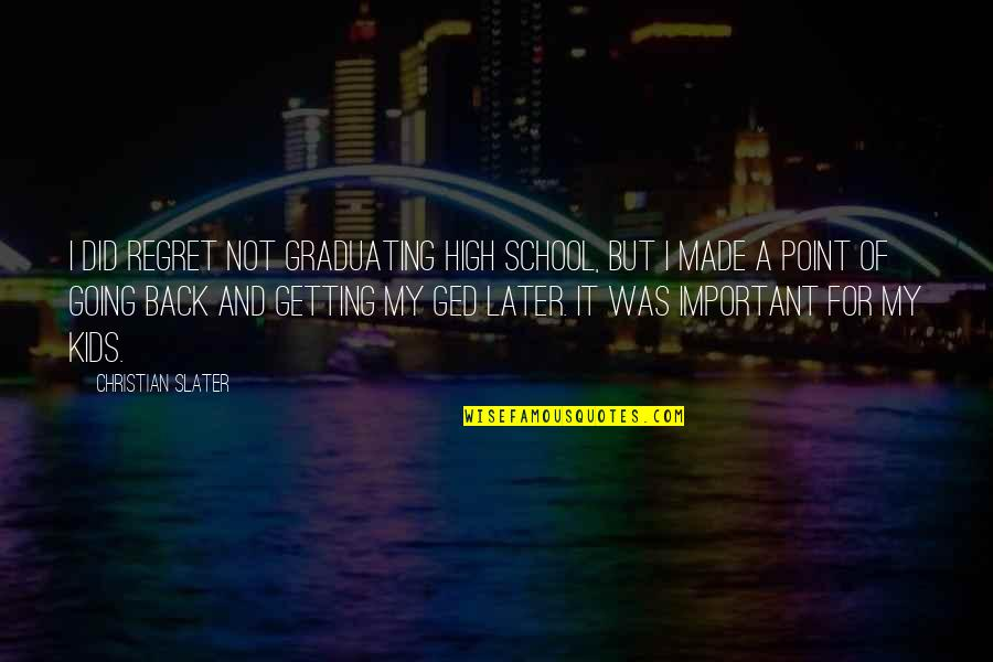 Christian Back To School Quotes By Christian Slater: I did regret not graduating high school, but
