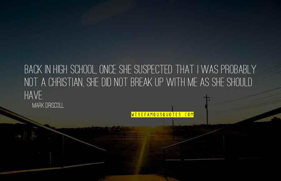 Christian Back To School Quotes By Mark Driscoll: Back in high school, once she suspected that
