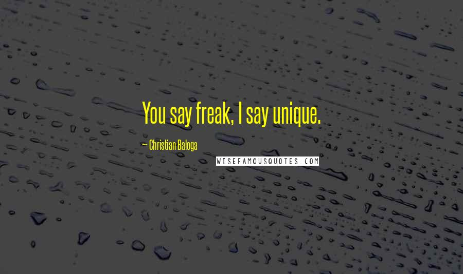 Christian Baloga quotes: You say freak, I say unique.