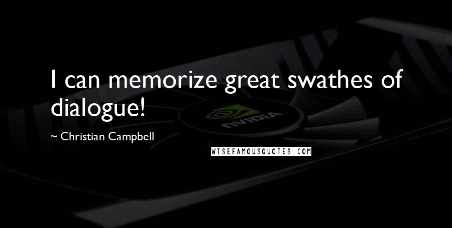 Christian Campbell quotes: I can memorize great swathes of dialogue!