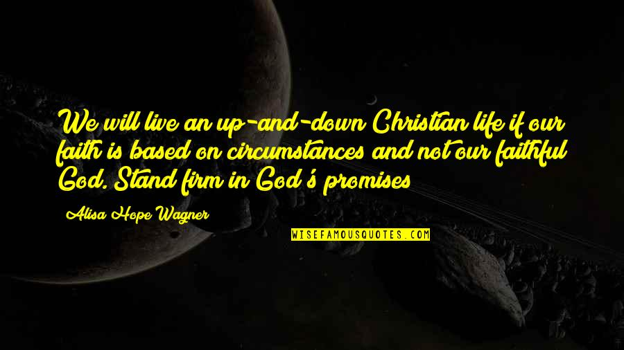 Christian Circumstances Quotes By Alisa Hope Wagner: We will live an up-and-down Christian life if