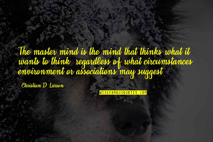 Christian Circumstances Quotes By Christian D. Larson: The master mind is the mind that thinks