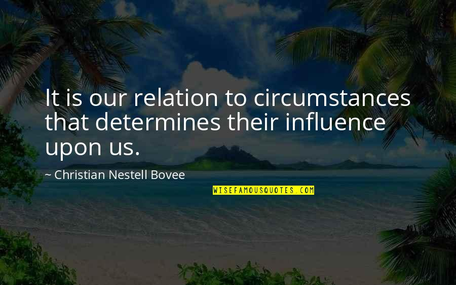 Christian Circumstances Quotes By Christian Nestell Bovee: It is our relation to circumstances that determines