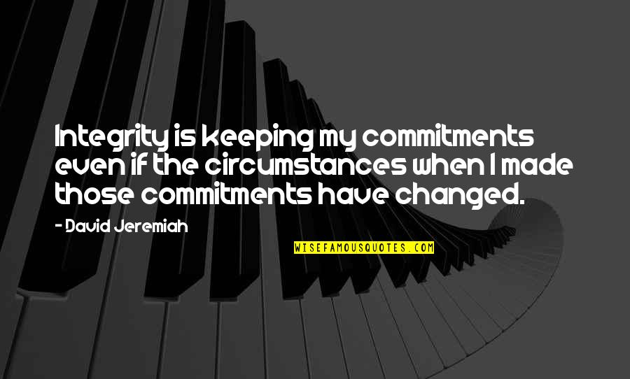 Christian Circumstances Quotes By David Jeremiah: Integrity is keeping my commitments even if the