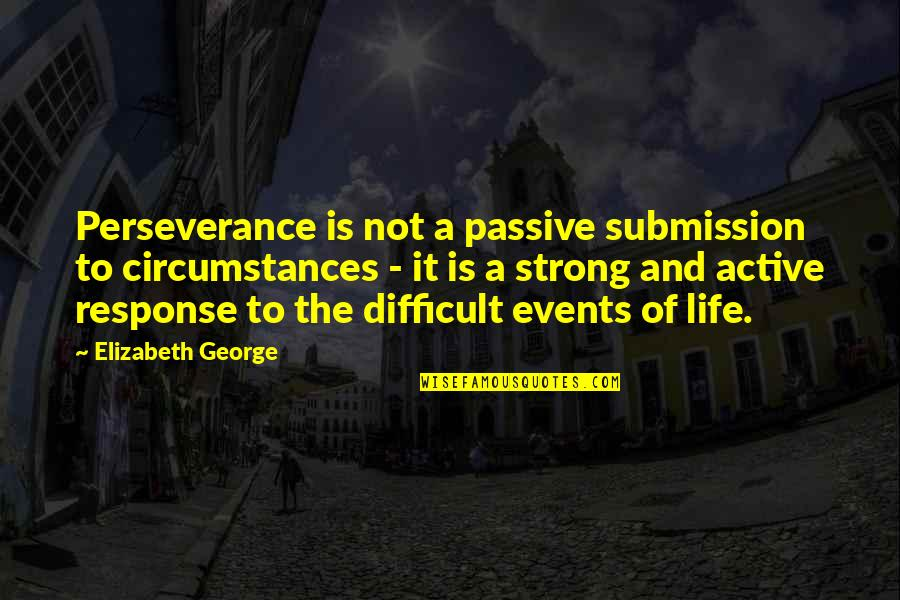 Christian Circumstances Quotes By Elizabeth George: Perseverance is not a passive submission to circumstances