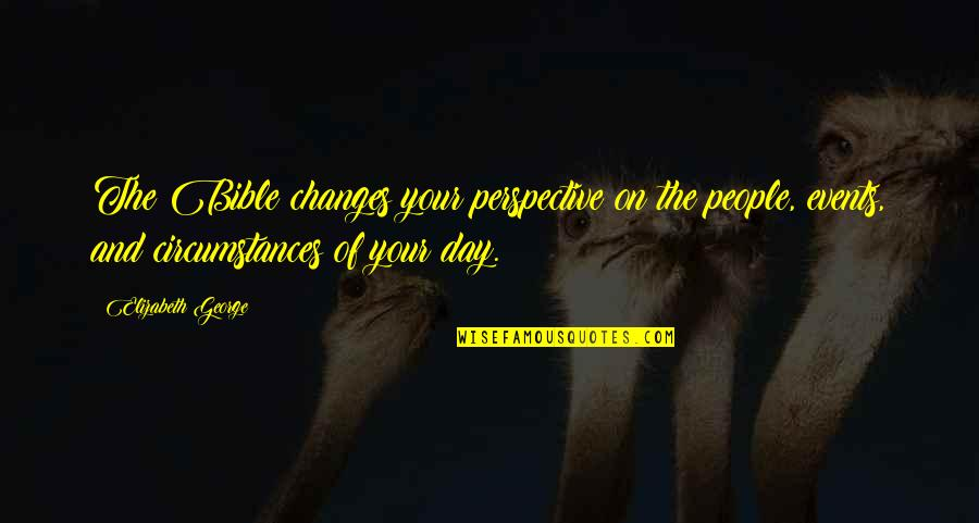 Christian Circumstances Quotes By Elizabeth George: The Bible changes your perspective on the people,