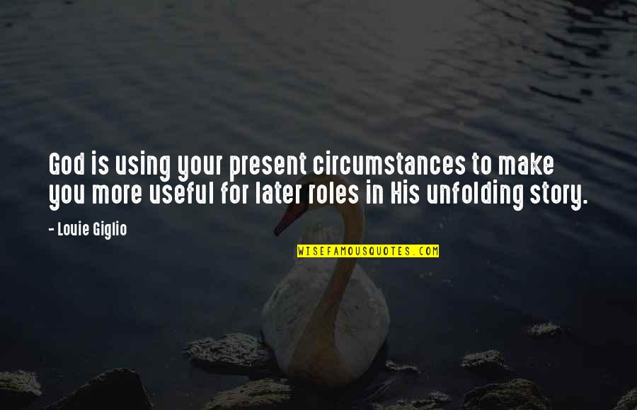 Christian Circumstances Quotes By Louie Giglio: God is using your present circumstances to make