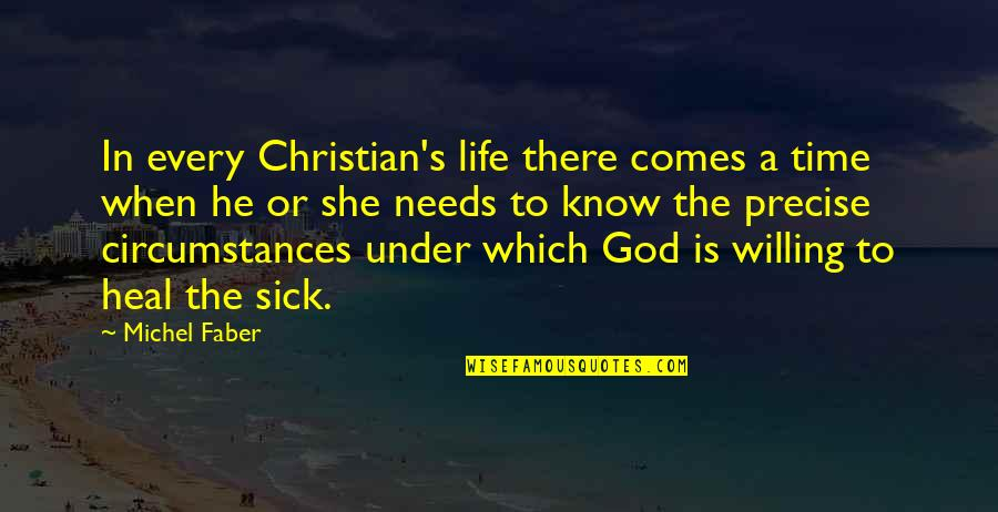 Christian Circumstances Quotes By Michel Faber: In every Christian's life there comes a time
