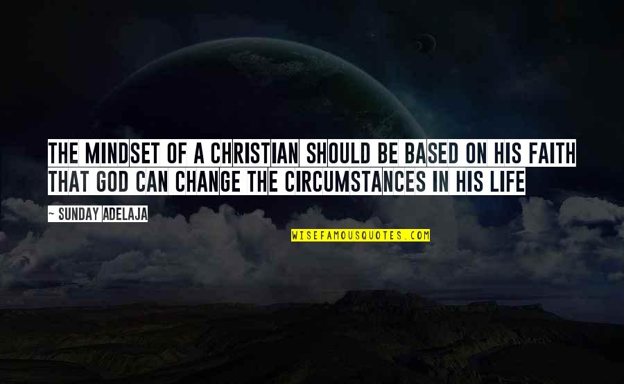 Christian Circumstances Quotes By Sunday Adelaja: The mindset of a Christian should be based