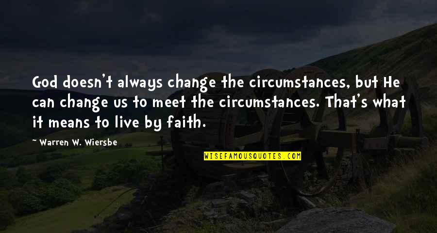 Christian Circumstances Quotes By Warren W. Wiersbe: God doesn't always change the circumstances, but He