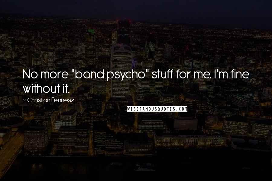 "Christian Fennesz quotes: No more ""band psycho"" stuff for me. I'm fine without it."