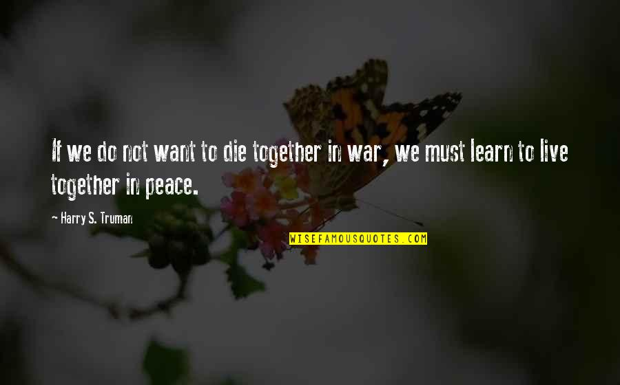 Christian Hate Speech Quotes By Harry S. Truman: If we do not want to die together