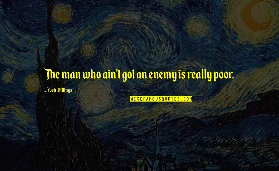 Christian Hate Speech Quotes By Josh Billings: The man who ain't got an enemy is