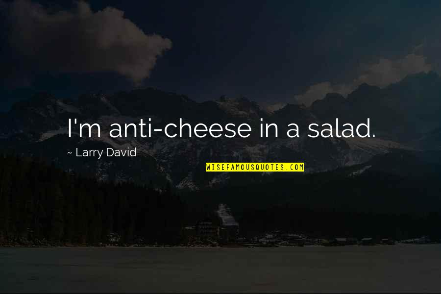 Christian Hate Speech Quotes By Larry David: I'm anti-cheese in a salad.
