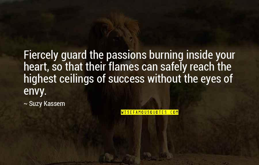 Christian Hate Speech Quotes By Suzy Kassem: Fiercely guard the passions burning inside your heart,