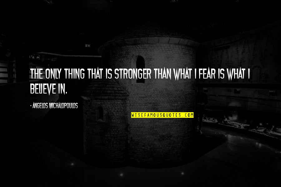 Christian Hip Hop Quotes By Angelos Michalopoulos: The only thing that is stronger than what