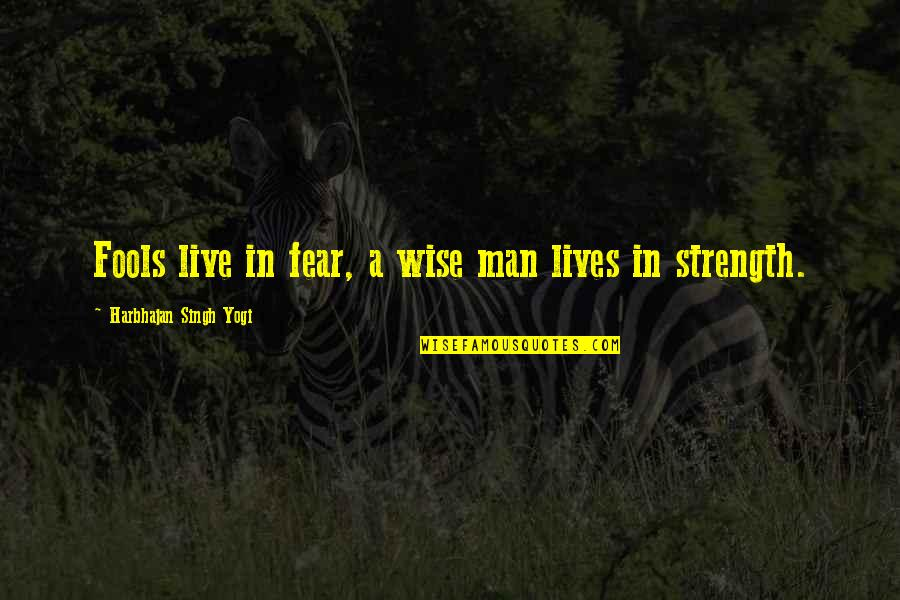 Christian Hip Hop Quotes By Harbhajan Singh Yogi: Fools live in fear, a wise man lives